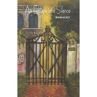 An Escape into Silence by Bhaskar Roy - 9788177080179 Book