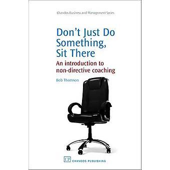 Inte bara göra något - sitta där! -En introduktion till icke-direktiv.