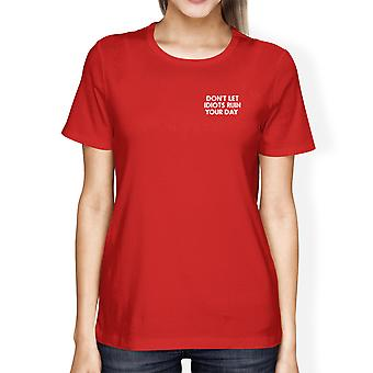 Don't Let Idiots Ruin Your Day Lady's Red T-shirt Typographic Print