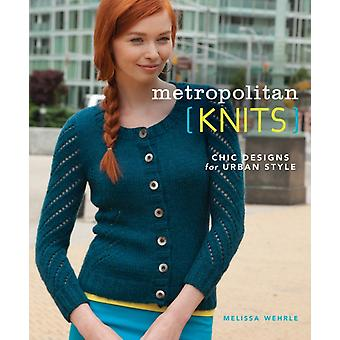 Metropolitan Knits: Chic Designs For Urban Style (Paperback) by Wehrle Melissa