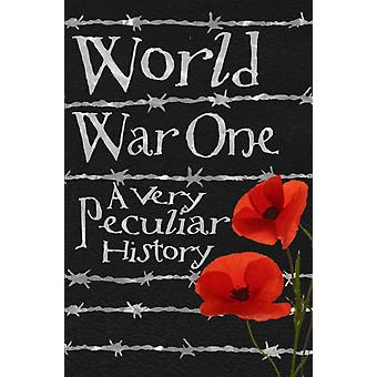 World War One: A Very Peculiar History (Hardcover) by Pipe Jim