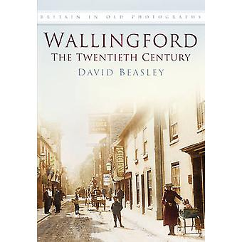 Wallingford - The 20th Century (New edition) by David Beasley - 978075