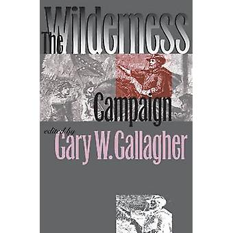 The Wilderness Campaign (New edition) by Gary W. Gallagher - 97808078