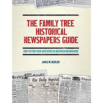 The Family Tree Historical Newspapers Guide by James M. Beidler - 978