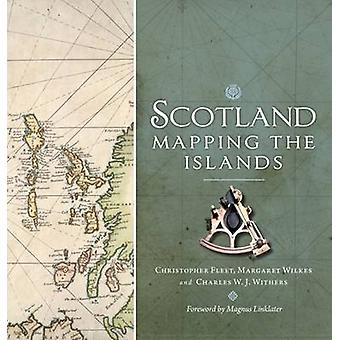 Scotland - Mapping the Islands by Christopher Fleet - Margaret Wilkes