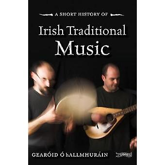 A Short History of Irish Traditional Music by O hAllmhurain -Gearoid