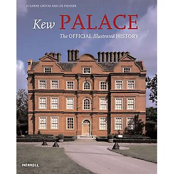 Kew Palace - The Official Illustrated History by Susanne Groom - Lee P
