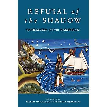 Refusal of the Shadow - Surrealism and the Caribbean by Michael Richar