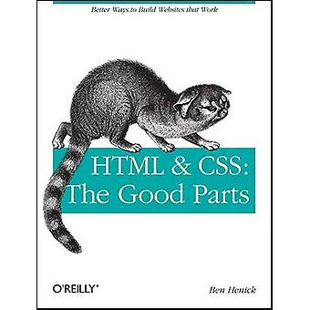 HTML and CSS - The Good Parts by Ben Henick - 9780596157609 Book