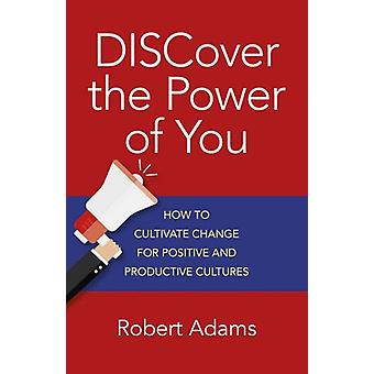 Discover the Power of You - How to Cultivate Change for Positive and P