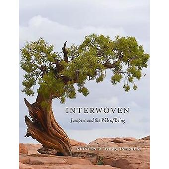 Interwoven - Junipers and the Web of Being by Kristen Rogers-Iversen -