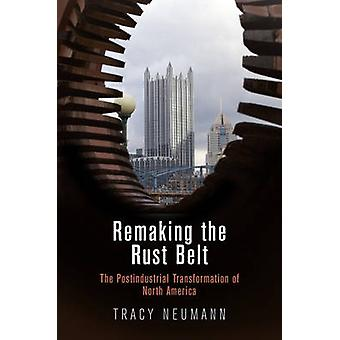 Remaking the Rust Belt - The Postindustrial Transformation of North Am