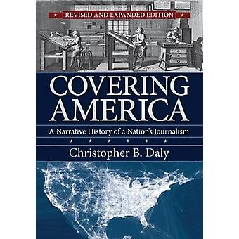 Covering America - A Narrative History of a Nation's Journalism by Chr