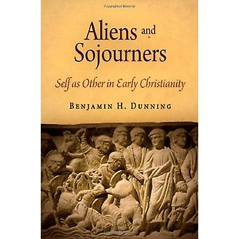 Aliens and Sojourners - Self as Other in Early Christianity by Aliens