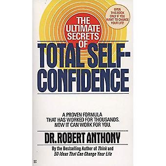 De ultieme geheimen van totale zelfvertrouwen
