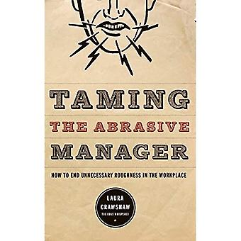 Taming the Abrasive Manager: How to End Unnecessary Roughness in the Workplace (The Josey-Bass Business & Management Series)