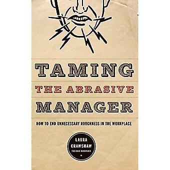 Domar o gerente abrasivo: como acabar com violência desnecessária no local de trabalho (o negócio de Josey-Bass & série de gestão)