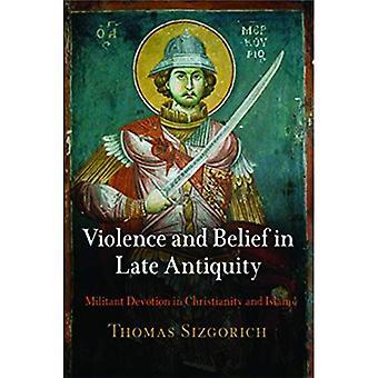 Vold og tro på sene antikken: militante hengivenhet i kristendommen og Islam (Divinations: Rereading sent...