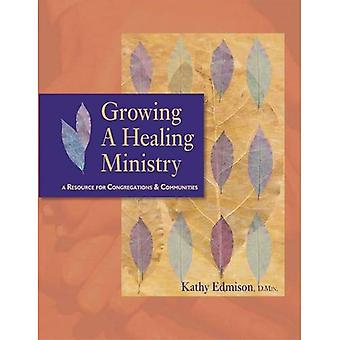 Growing a Healing Ministry: A Resource for Congregations and Communities