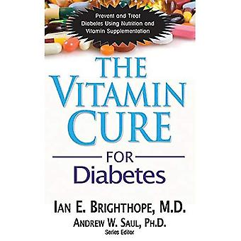 Vitamin Cure For Diabetes: Prevent and Treat Diabetes Using Nutrition and Vitamin Supplementation (Vitamin Cure Series)