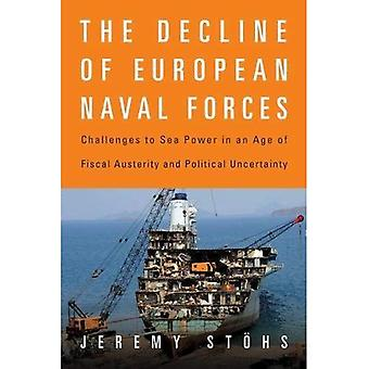 The Decline of European Naval�Forces: Challenges to Sea�Power in an Age of Fiscal�Austerity and Political�Uncertainty