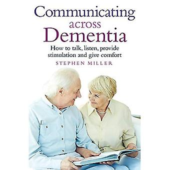 Communicating Across Dementia: How to talk, listen, provide stimulation and give comfort