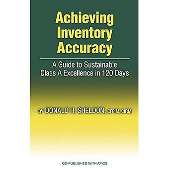 Achieving Inventory Accuracy: A Guide to Sustainable Class a Excellence in 120 Days