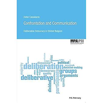 Confrontation and Communication: Deliberative Democracy in Divided Belgium (Methodes Participatives appliquees...