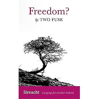 Freedom? (Sireacht: Longings� for Another Ireland)