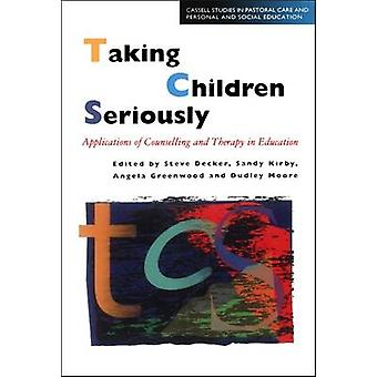 Taking Children Seriously Applications of Counselling and Therapy in Education by Moore & Dudley