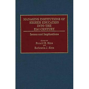 Managing Institutions of Higher Education Into the 21st Century Issues and Implications by Sims & Ronald R.