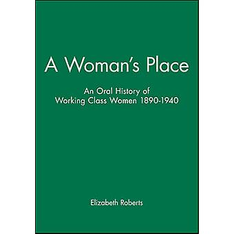 A Womans Place An Oral History of WorkingClass Women 18901940 by Roberts & Elizabeth
