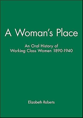 A femmes Place An Oral History of WorkingClass femmes 18901940 by Roberts & Elizabeth
