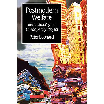 Postmodern Welfare Reconstructing an Emancipatory Project by Leonard & Peter