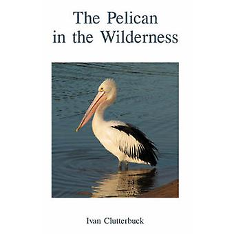 The Pelican in the Wilderness by Clutterbuck & Ivan
