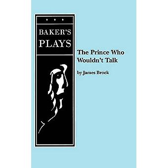 The Prince Who Wouldnt Talk by Brock & James & PH.D.
