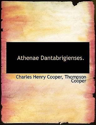 Athenae Dantabrigienses. by Cooper & Thompson