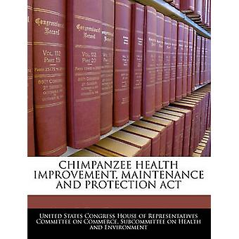 Chimpanzee Health Improvement Maintenance And Protection Act by United States Congress House of Represen
