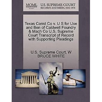 Texas Const Co v. U S för användning och Ben av Caldwell gjuteri Mach Co U.S. Supreme Court avskrift av post med stödjande yrkats av US Supreme Court