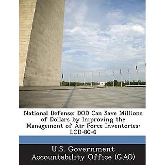 National Defense Dod Can Save Millions of Dollars by Improving the Management of Air Force Inventories LCD806 by U. S. Government Accountability Office
