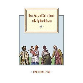 Race Sex and Social Order in Early New Orleans by Spear & Jennifer M.