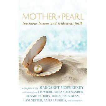 Mother of Pearl Luminous Lessons and Iridescent Faith by McSweeney & Margaret