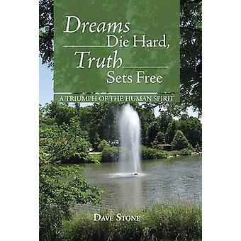 Dreams Die Hard Truth Sets Free A Triumph of the Human Spirit by Stone & Dave