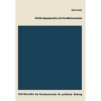 Wahlkreisgeographie und Kandidatenauslese Regionale Stimmenverteilung Chancen der Kandidaten und Ausleseverfahren dargestellt am Beispiel der Bundestagswahl 1965 par Kaack & Heino