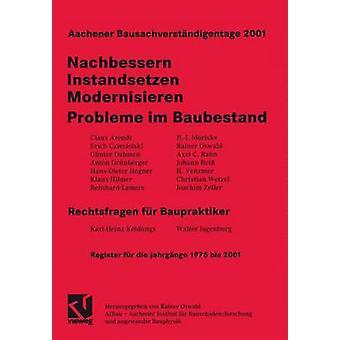 Aachener Bausachverstandigentage 2001 Nachbessern  Instandsetzen  Modernisieren Probleme Im Baubestand Rechtsfragen Fur Baupraktiker by Oswald & Rainer