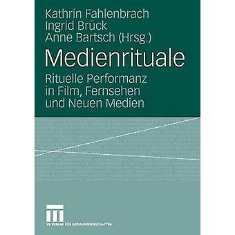 Medienrituale Rituelle Performanz in Film Fernsehen Und Neuen Medien by Fahlenbrach & Kathrin
