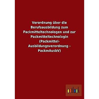 Verordnung ber die Berufsausbildung zum Packmitteltechnologen und zur Packmitteltechnologin Packmittel Ausbildungsverordnung PackmAusbV por ohne Autor
