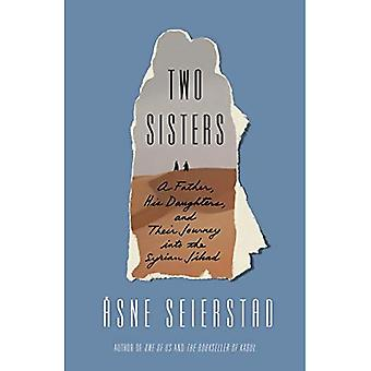Two Sisters: A Father, His� Daughters, and Their Journey Into the Syrian Jihad