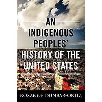 An Indigenous Peoples' History of the United States by Roxanne Dunbar