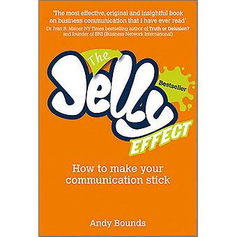 The Jelly Effect - How to Make Your Communication Stick by Andy Bounds